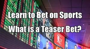 Learn to Bet on Sports: What is a Teaser Bet